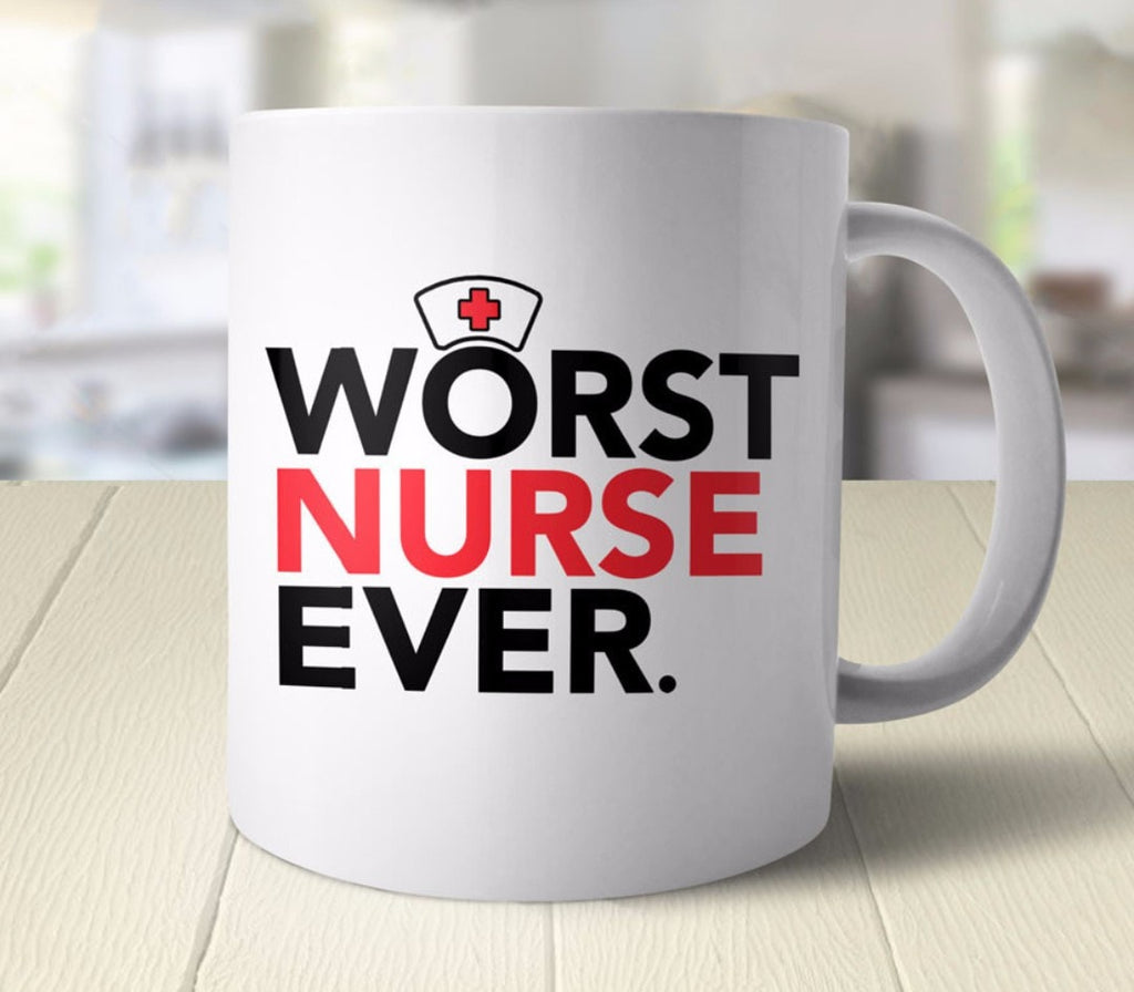 Worst Nurse Ever Coffee Mug and funny nurse gift - 11oz