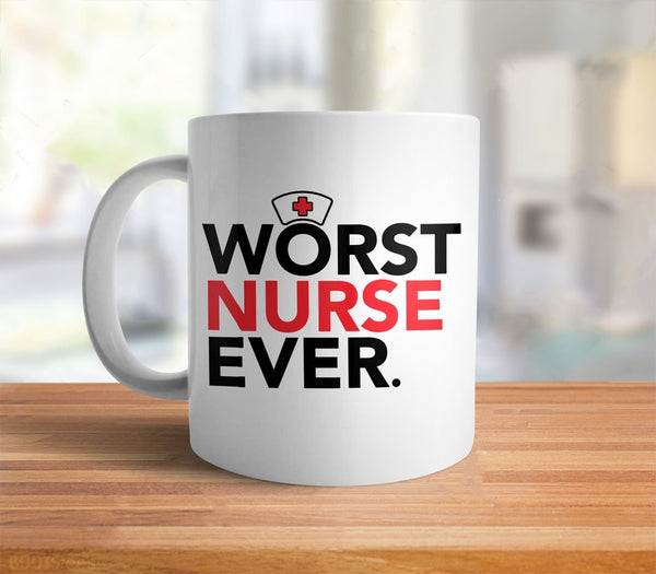 Worst Nurse Ever Coffee Mug and funny nurse gift
