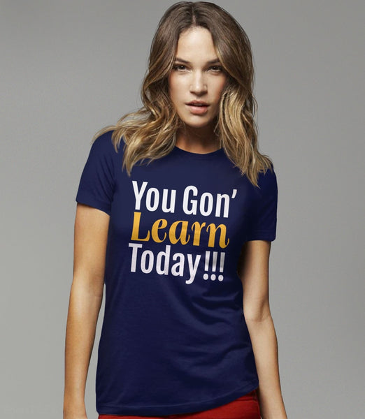 You Gon' Learn Today | funny teacher humor t-shirt - navy tee