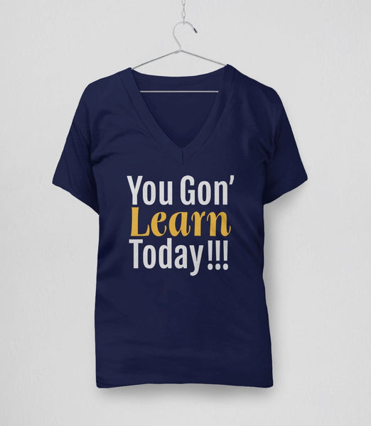 You Gon' Learn Today | funny teacher humor t-shirt - navy v-neck