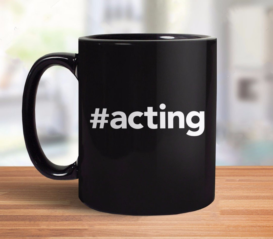 #Acting Coffee Mug and gift for actor, actress, or theater major