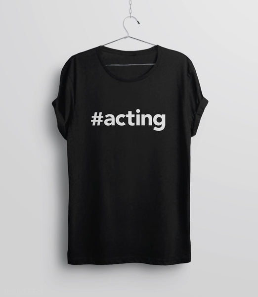 #Acting T-Shirt | Theater gift for actor or actress - unisex tee