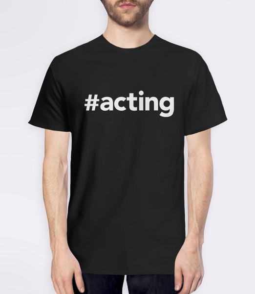 #Acting T-Shirt | Theater gift for actor or actress - mens tee