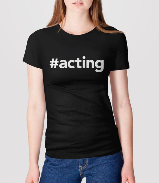 #Acting T-Shirt | Theater gift for actor or actress - womens tee