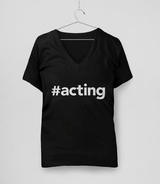 #Acting T-Shirt | Theater gift for actor or actress - v-neck tee