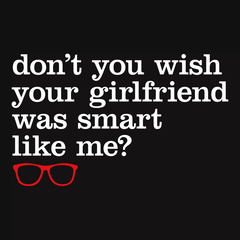 Don't You Wish Your Girlfriend Was Smart Like Me? T-shirt from Boots Tees