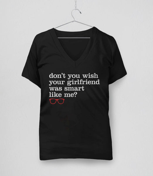Funny Reading T-Shirt for Women: Don't You Wish Your Girlfriend Was Smart Like Me - v-neck tee