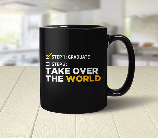 Funny Graduation Gift Mug - Step One Graduate, Step Two Take Over the World - back