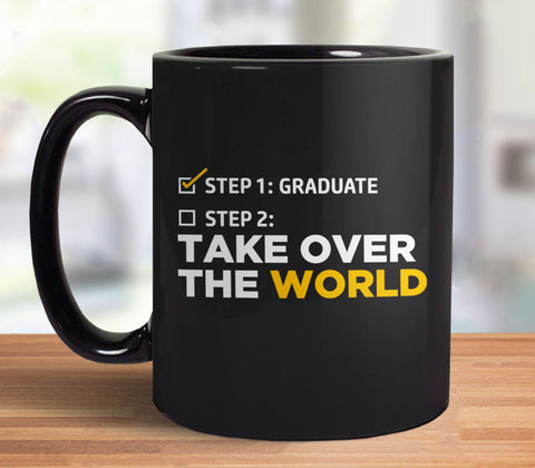 Funny Graduation Gift Mug - Step One Graduate, Step Two Take Over the World