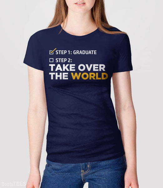 Funny Graduation T-Shirt: Take Over the World, Navy Womens Tee by BootsTees