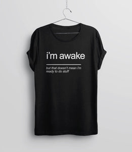 I'm Awake (but that doesn't mean I'm ready to do stuff) sarcasm t-shirt - black unisex tee