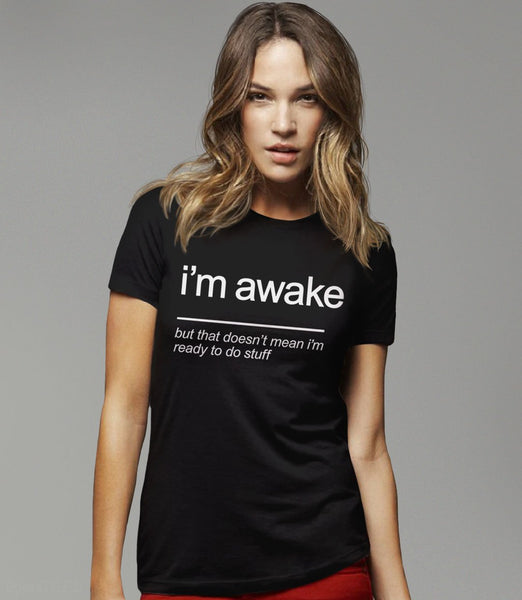 I'm Awake (but that doesn't mean I'm ready to do stuff) sarcasm t-shirt - black women's tee