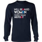 Well Behaved Women Rarely Make History | feminist quote long sleeve t-shirt for nasty women