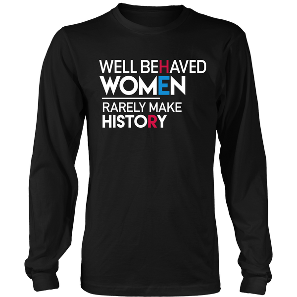 Well Behaved Women Rarely Make History, Black Long Sleeve Tee by BootsTees