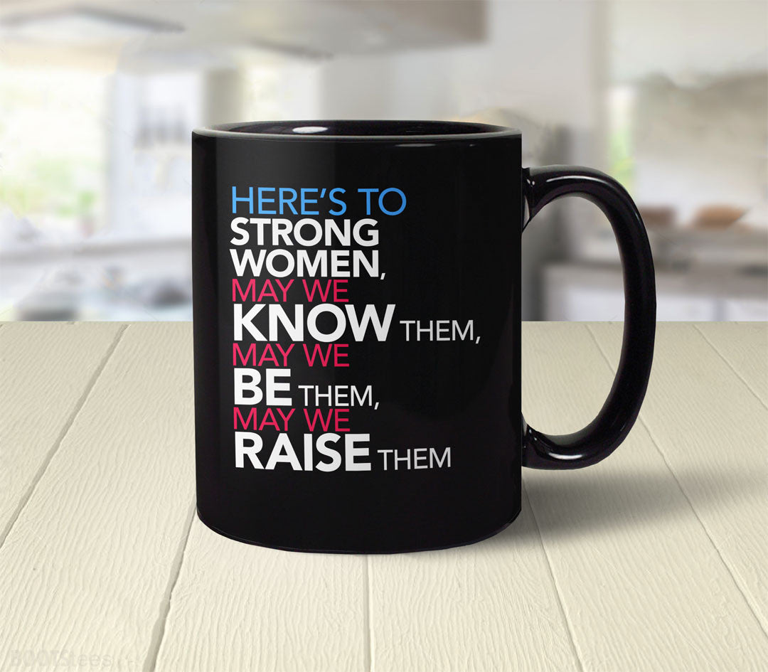 Here's to Strong Women May We Know Be Raise Them Coffee Mug