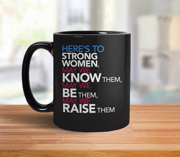 Here's to Strong Women May We Know Be Raise Them Coffee Mug - back