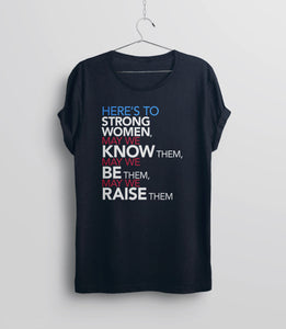 Femist Quote T-Shirt: Here's to Strong Women, May We Know them, be them, raise them - unisex navy