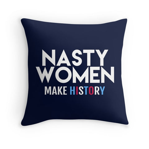 Nasty Women Make History, 16x16 by BootsTees
