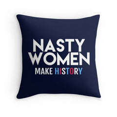 Nasty Women Make History Pillows from Boots Tees