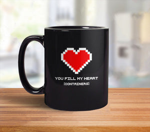 You Fill My Heart Containers Coffee Mug - Geek Valentines Day Gift