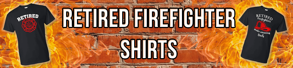Retired Firefighter Shirts