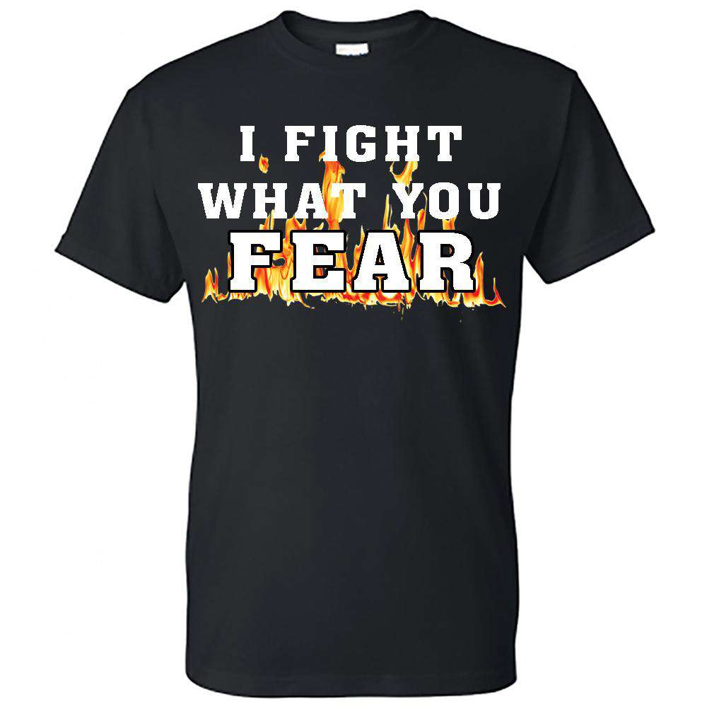"Printed Firefighter Shirt - ""I fight what you fear"" - Gildan 200 - DTG"
