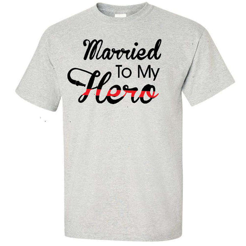 "Printed Firefighter Shirt - ""Married to my hero"" - Gildan 200 - DTG"