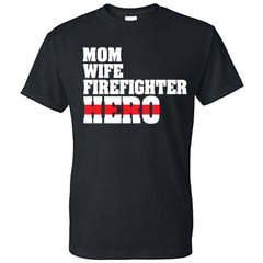 "Printed Firefighter Shirt - ""Mom, Wife, Firefighter, Hero"" - Gildan 200 - DTG"