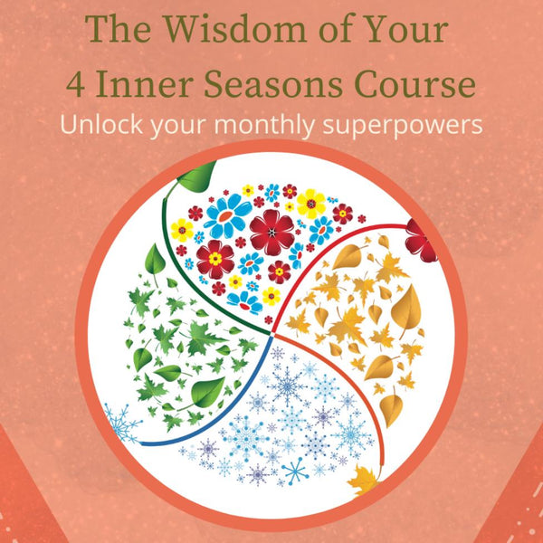 The Wisdom of Your 4 Inner Seasons