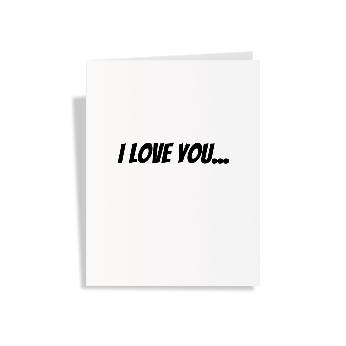 I Love You....And Your Dick - Valentine's Day Greeting Card