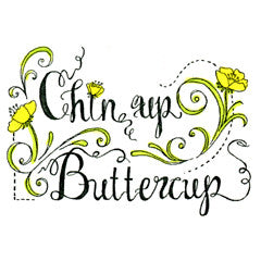 Chin Up Buttercup Rubber Stamp From Great Impressions