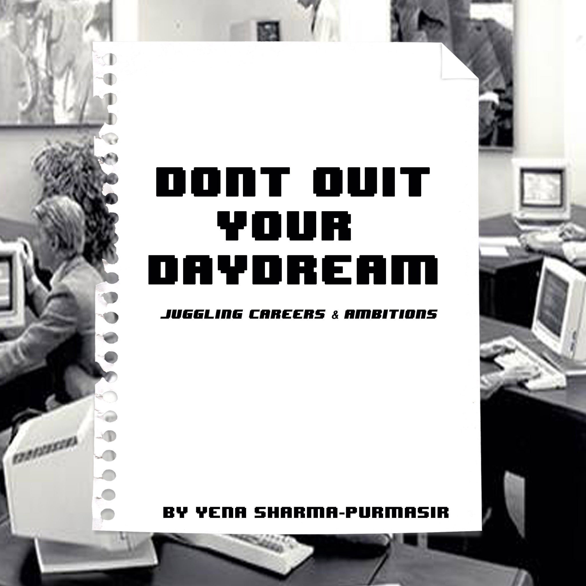 Don't Quit Your Daydream: Juggling Careers & Ambitions by Yena Sharma-Purmasir