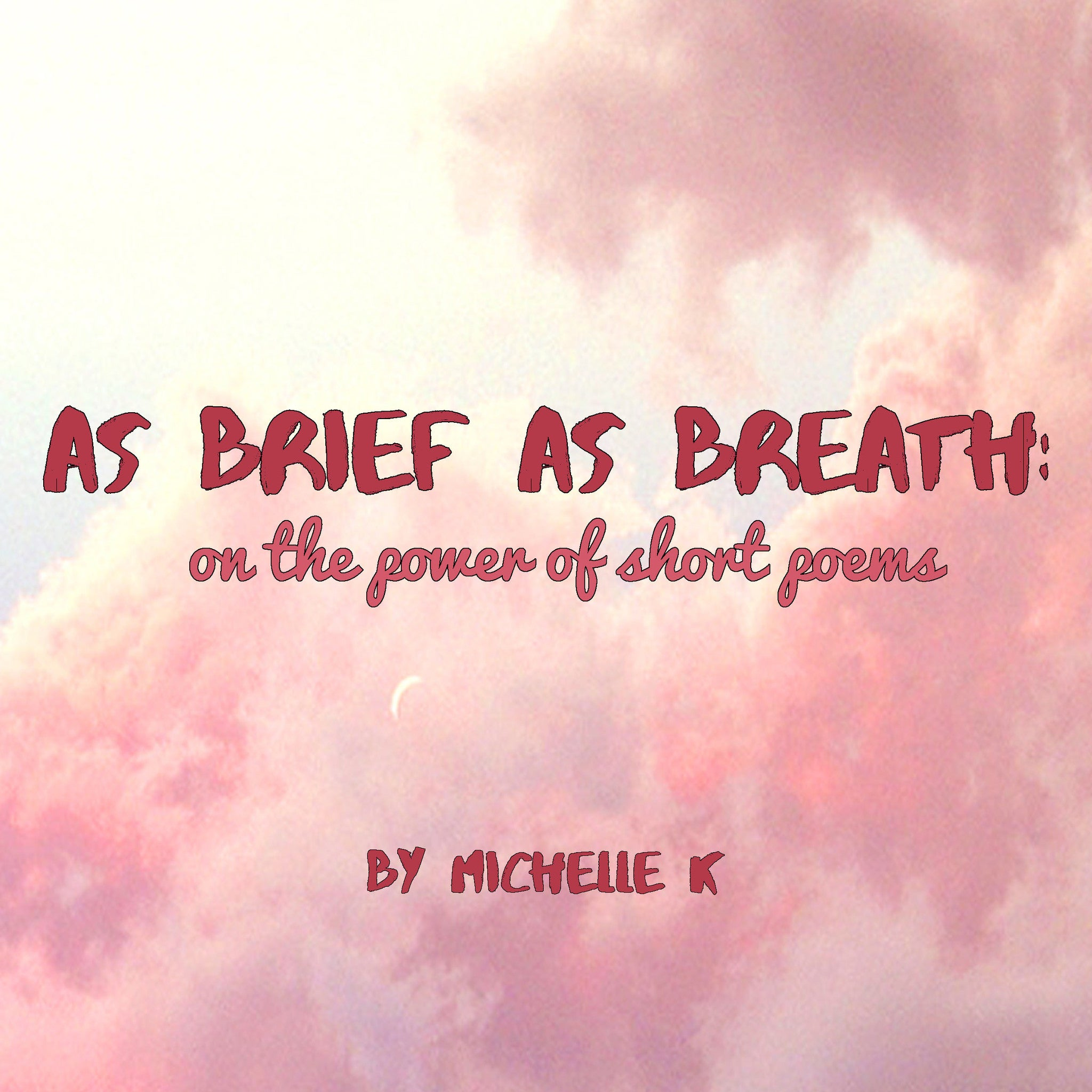 As Brief as Breath: The Power Of Short Poems by Michelle K.