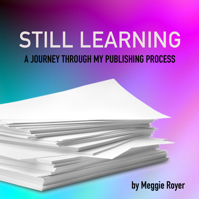 Still Learning: A Journey Through My Publishing Process by Meggie Royer