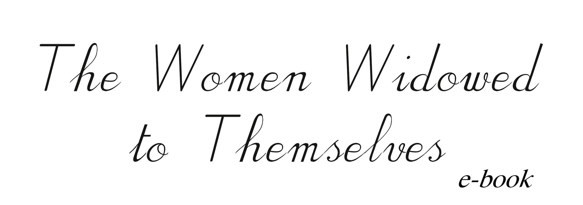 E-BOOK: The Women Widowed to Themselves