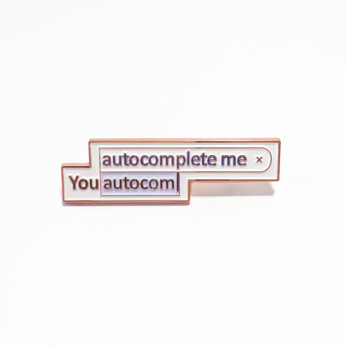 YOU AUTOCOMPLETE ME pin