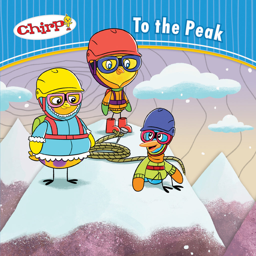 Chirp: To the Peak - Owlkids - Reading for kids and literacy resources for parents made fun. Books helping kids to learn.