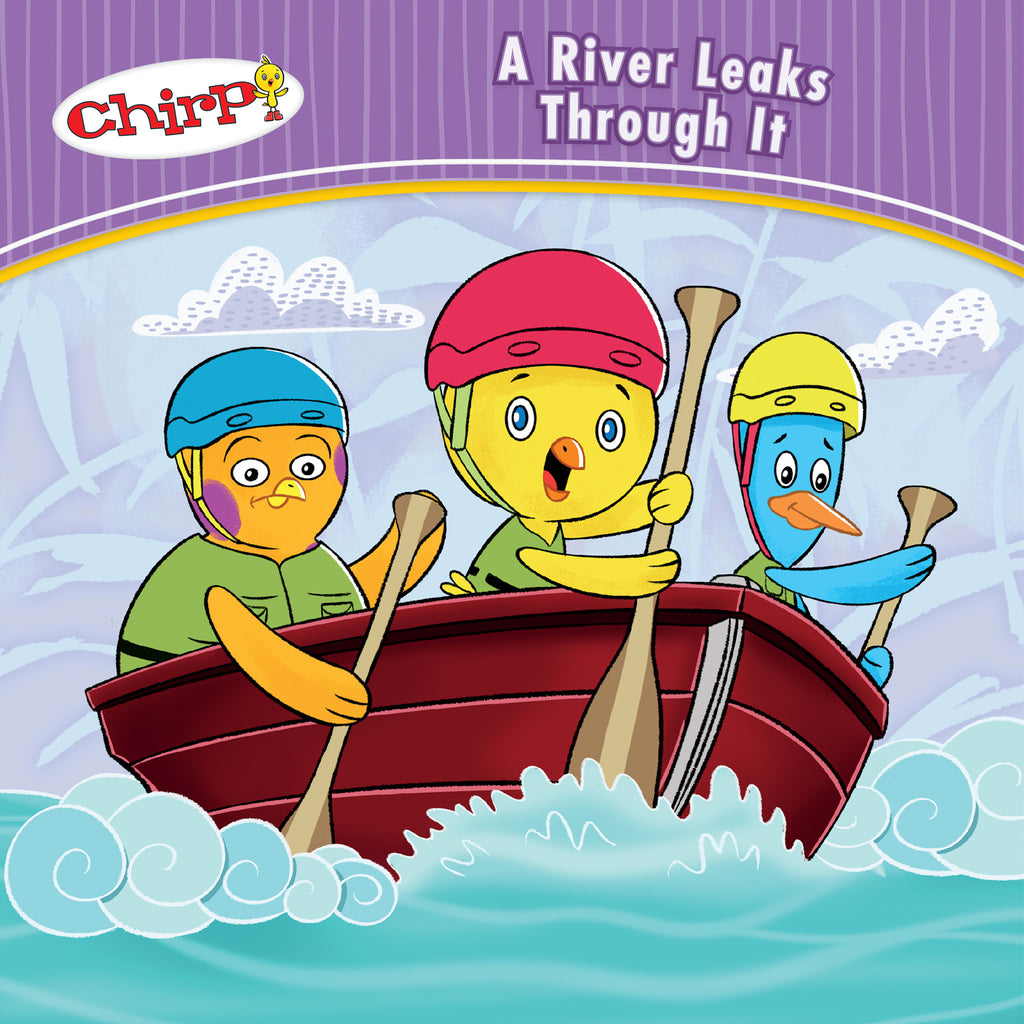 Chirp: A River Leaks Through It - Owlkids - Reading for kids and literacy resources for parents made fun. Books helping kids to learn.
