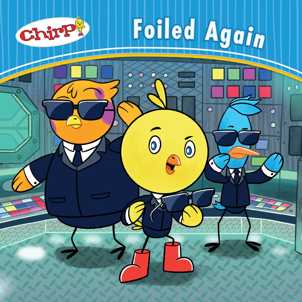 Chirp: Foiled Again - Owlkids - Reading for kids and literacy resources for parents made fun. Books helping kids to learn.