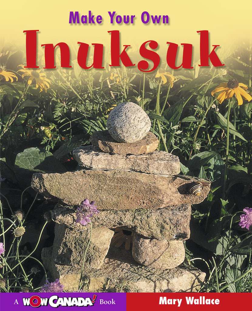 Make Your Own Inuksuk - Owlkids - Reading for kids and literacy resources for parents made fun. Books helping kids to learn.