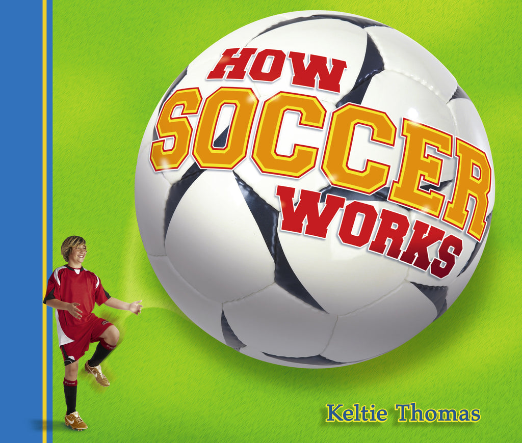 How Soccer Works - Owlkids - Reading for kids and literacy resources for parents made fun. Books helping kids to learn.