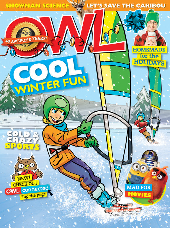 OWL Magazine - December 2016 - Owlkids - Reading for kids and literacy resources for parents made fun. Books helping kids to learn.