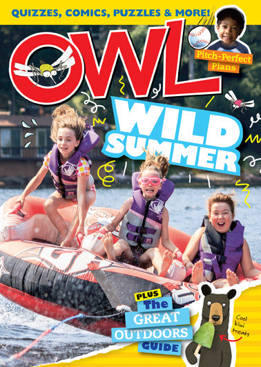OWL Magazine - Summer 2015 - Owlkids - Reading for kids and literacy resources for parents made fun. Books helping kids to learn.