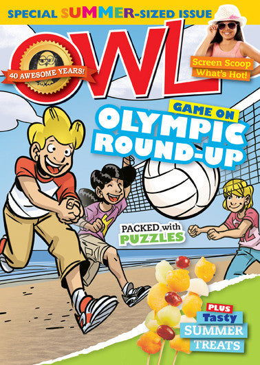OWL Magazine - Summer 2016 - Owlkids - Reading for kids and literacy resources for parents made fun. Books helping kids to learn.