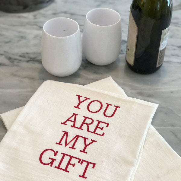 "Flour sack towel- ""YOU ARE MY GIFT"""