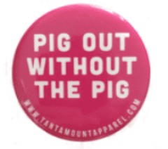 "Pig Out Without The Pig 2.25"" Button - Tantamount Apparel  - 1"