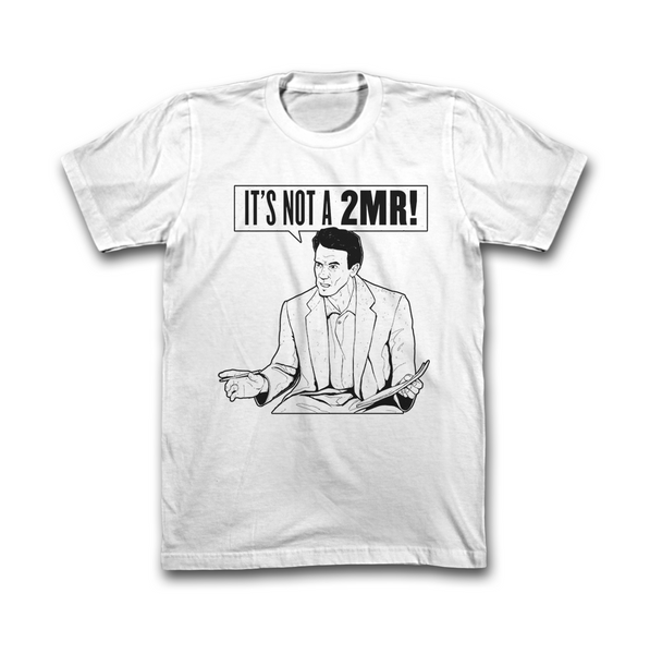 It's Not A 2MR! T-Shirt (White)