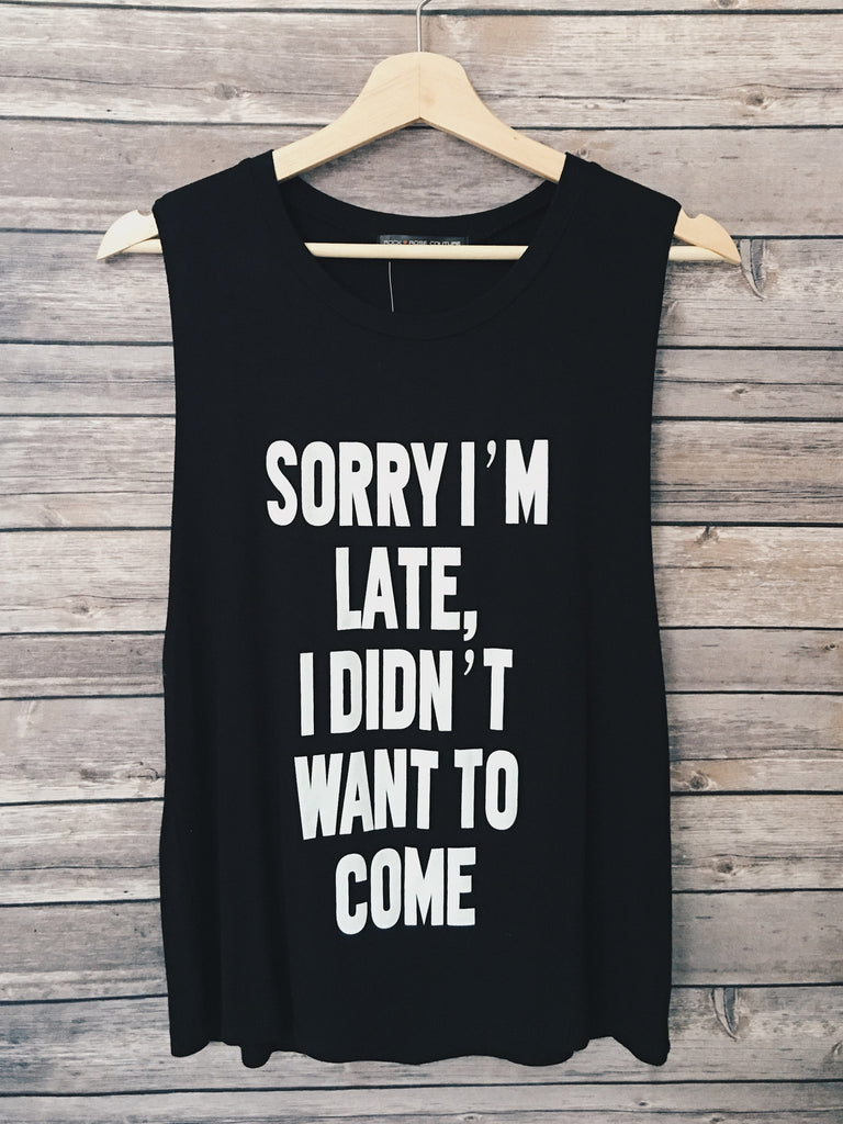Sorry I'm Late, I Didn't Want To Come Tank (Black)
