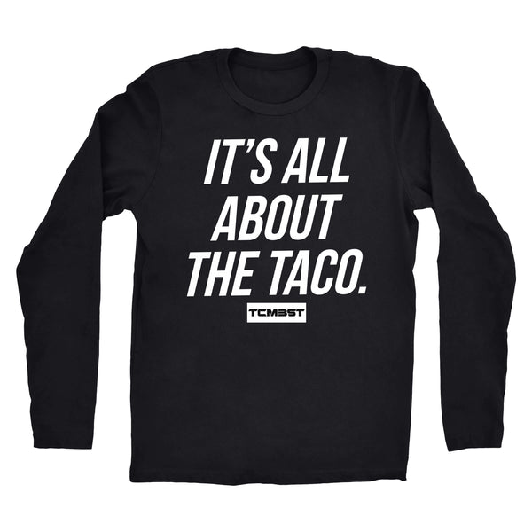 It's All About The Taco - Long Sleeve - Black