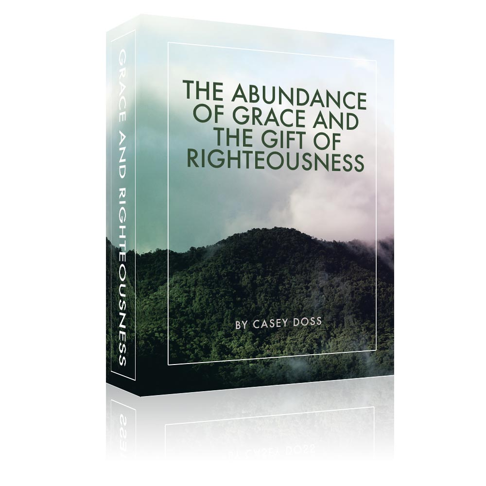 The Abundance of Grace & the Gift of Righteousness